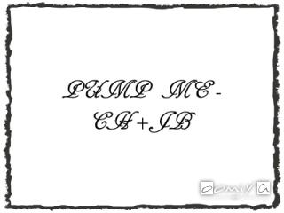 PUMP ME-CH+JB